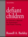 Defiant Children: A Clinician's Manual for Assessment and Parent Training - Russell A. Barkley