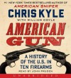 American Gun: A History of the U.S. in Ten Firearms - Chris Kyle, William Doyle, John Pruden