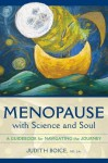 Menopause with Science and Soul: A Guidebook for Navigating the Journey - Judith Boice