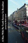 A Man with No Teeth Serves Us Breakfast: The Poets Further Adventures in London - Rick Lupert