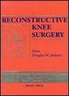 Reconstructive Knee Surgery - Douglas W. Jackson, Christy Krames