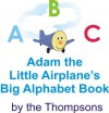 Adam the Little Airplane's Big Alphabet Book - Craig Thompson, Kathleen Thompson, Christopher Thompson