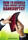 How to Rebuild Your Credit After Bankruptcy - Michael Ryan