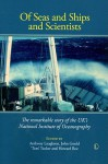 Of Seas and Ships and Scientists: The Remarkable History of the UK's National Institute of Oceanography, 1949-1973 - Anthony Laughton, Tom Tucker, Howard Roe, John Gould