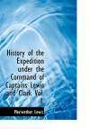 History of the Expedition Under the Command of Captains Lewis & Clark, Vol 1 - Meriwether Lewis