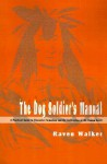 The Dog Soldier's Manual: A Practical Guide to Character Formation and the Cultivation of the Human Spirit - Raven Walker