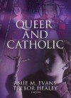 Queer and Catholic - Amie M. Evans, Trebor Healey, Maria Ciletti, Therese Szymanski