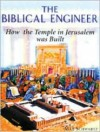 The Biblical Engineer: How the Temple in Jerusalem Was Built - Max Schwartz