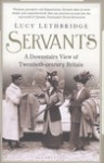 Servants: A downstairs view of twentieth-century Britain - Lucy Lethbridge