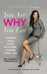 You Are WHY You Eat: Change Your Food Attitude, Change Your Life - Ramani Durvasula