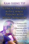 Clinical Practice with Chinese Persons with Severe Depression: A Normalized, Integrated, Communicative, Holistic, and Evolving Hope (Niche) Recovery - Kam-shing Yip