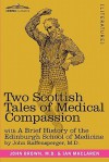 Two Scottish Tales of Medical Compassion: Rab and His Friends & a Doctor of the Old School: With a History of the Edinburgh School of Medicine - John Brown, Ian Maclaren, John Raffensperger