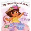 Let's Have a Tea Party!: My Best Friend Dora - Ilanit Oliver, Victoria Ying