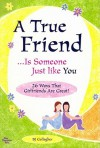 A True Friend... Is Someone Just Like You: 26 Ways That Girlfriends Are Great! - B.J. Gallagher