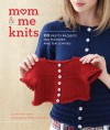 Mom & Me Knits: 20 Pretty Projects for Mothers and Daughters - Stefanie Japel