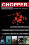 Chopper: A History of America Military Helicopter Operators from WWII to the War on Terro - Robert F. Dorr
