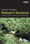 Nature's Saviours: Celebrity Conservationists in the Television Age - Graham Huggan