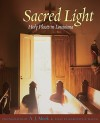 Sacred Light: Holy Places in Louisiana - A.J. Meek, Marchita B. Mauck