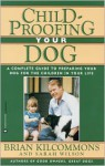 Childproofing Your Dog: A Complete Guide to Preparing Your Dog for the Children in Your Life - Brian Kilcommons, Sarah Wilson