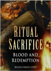 Ritual Sacrifice: Blood and Redemption - Brenda Ralph Lewis