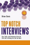 Top Notch Interviews: Tips, Tricks, And Techniques From The First Call To Getting The Job You Want - Brian Davis