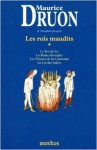 Les rois maudits, Tome 1: Le Roi de fer / La Reine étranglée ; Les Poisons de la Couronne ; La Loi des mâles (Tome 1) - Maurice Druon