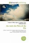 Au Nom Du Pere Et Du Fils - Frederic P. Miller, Agnes F. Vandome, John McBrewster