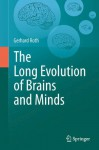 The Long Evolution of Brains and Minds - Gerhard Roth