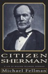 Citizen Sherman:: A Life of William Tecumseh Sherman (Modern War Studies) - Michael Fellman