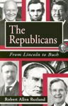 The Republicans: From Lincoln to Bush - Robert Allen Rutland