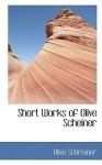 Short Works of Olive Scheiner - Olive Schreiner