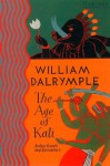 The Age of Kali: Travels and Encounters in India (Text Only) - William Dalrymple