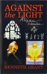 Against the Light - Kenneth Grant