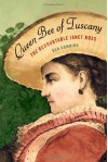 Queen Bee of Tuscany: The Redoubtable Janet Ross - Ben Downing