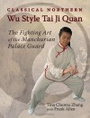 Classical Northern Wu Style Tai Ji Quan: The Fighting Art of the Manchurian Palace Guard - Tina Chunna Zhang, Frank Allen