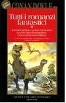 Tutti i romanzi fantastici vol. 1: Il mondo perduto: la valle dei dinosauri - La fine del mondo - La macchina disintegratrice - Sebastiano Fusco, Gianni Pilo, Arthur Conan Doyle