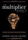 The Multiplier Effect: Tapping the Genius Inside Our Schools - Liz Wiseman, Lois N. Allen, Elise Foster