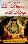 To Dance with Kings: A Novel - Rosalind Laker