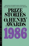 Prize Stories 1986: The O. Henry Awards - William Miller Abrahams, Alice Walker, Gordon Lish, Peter Cameron, Alice Adams, Deborah Eisenberg, Anthony DiFranco, Jeannie Wilmot, Elizabeth Spencer, Irvin Faust, Stephanie Vaughn, Joyce Carol Oates, Stuart Dybek, Greg Johnson, John L'Heureux, Joyce R. Kornblatt, Ward
