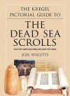 The Kregel Pictorial Guide to the Dead Sea Scrolls: How They Were Discovered and What They Mean - Joel Willitts