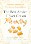 The Best Advice I Ever Got on Parenting: Incredible Insights from Well Known Moms & Dads - Jim Daly