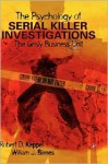 The Psychology of Serial Killer Investigations: The Grisly Business Unit - Robert D. Keppel, William J. Birnes
