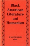 Black American Literature and Humanism - R. Baxter Miller