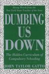 Dumbing Us Down: The Hidden Curriculum of Compulsory Schooling - John Taylor Gatto
