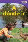 A donde ir = Places to Go - Dona Herweck Rice