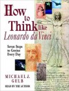 How to Think like Leonardo da Vinci: Seven Steps to Genius Every Day (Audio) - Michael J. Gelb