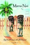 Mana Nui: Spiritual Powers of Old Hawai'i - Peggy Brown