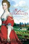 Before Versailles: A Novel of Louis XIV - Karleen Koen