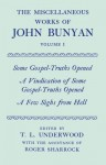 The Miscellaneous Works of John Bunyan: Volume 1: Some Gospel-Truths Opened, a Vindication of Some Gospel-Truths Opened, And, a Few Sighs from Hell - John Bunyan