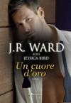 Un cuore d'oro - Jessica Bird, J.R. Ward, Pamela Ruffo